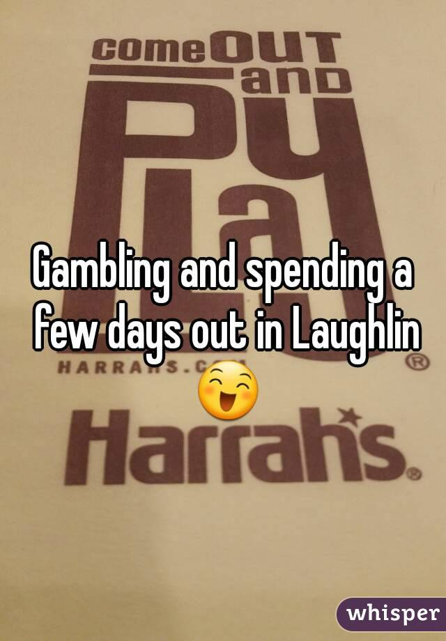 Gambling and spending a few days out in Laughlin 😄