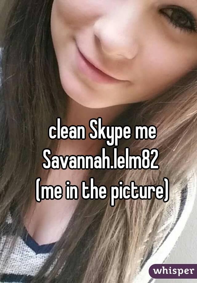 clean Skype me Savannah.lelm82    (me in the picture)