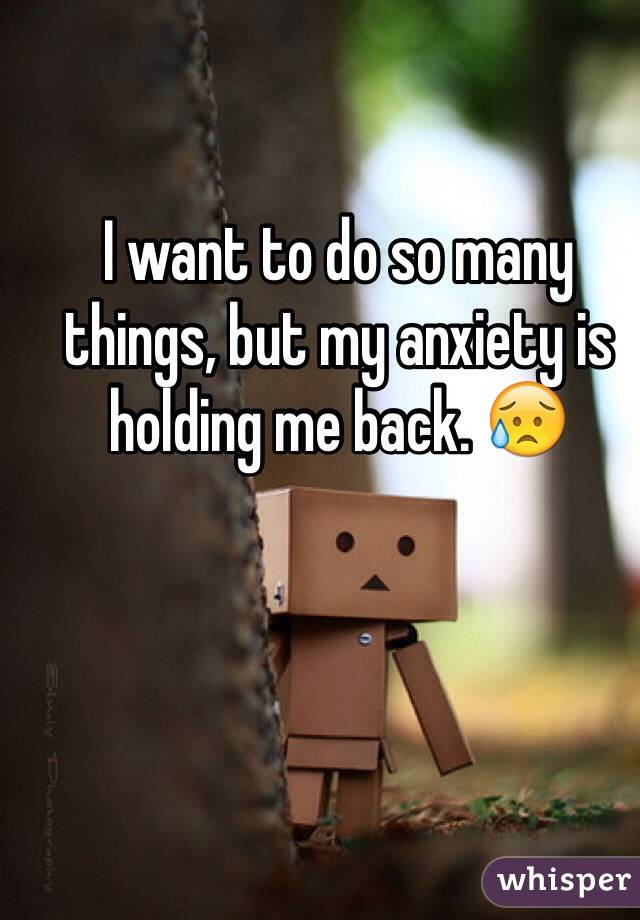 I want to do so many things, but my anxiety is holding me back. 😥