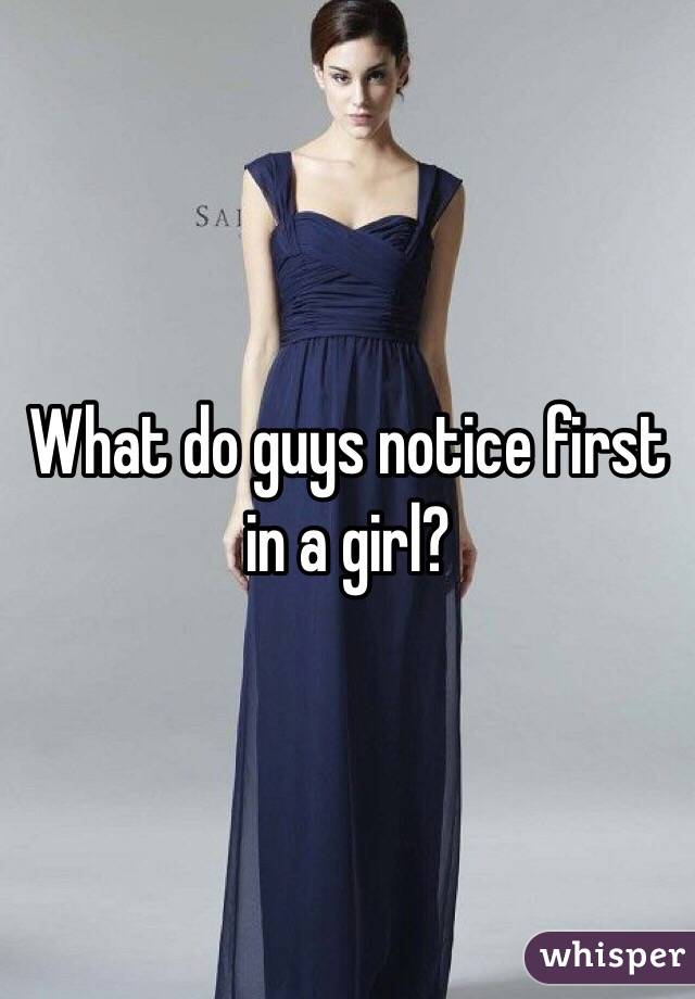What do guys notice first in a girl?