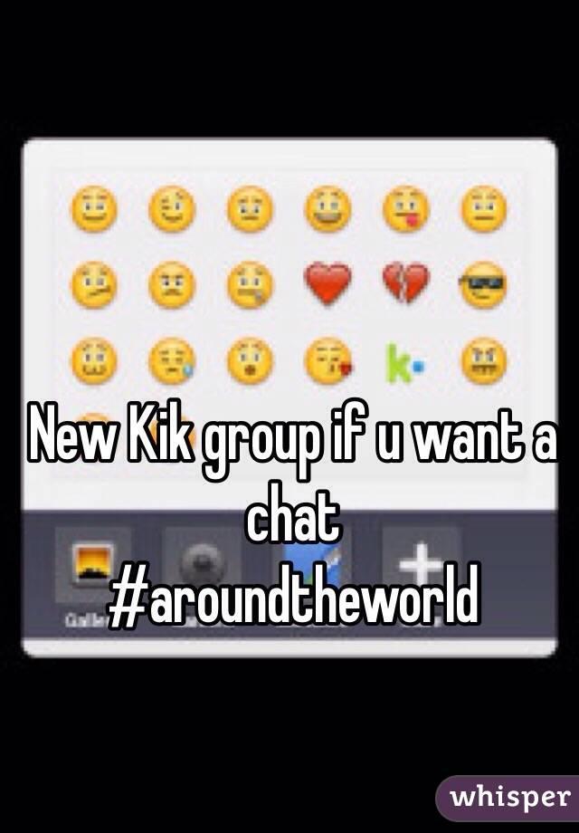 New Kik group if u want a chat   #aroundtheworld