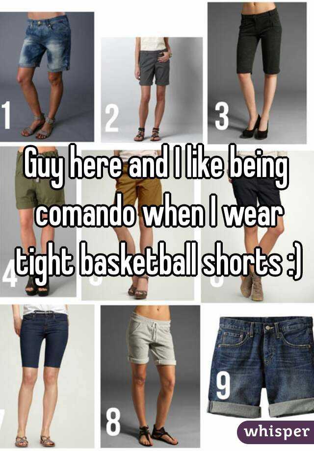 Guy here and I like being comando when I wear tight basketball shorts :)