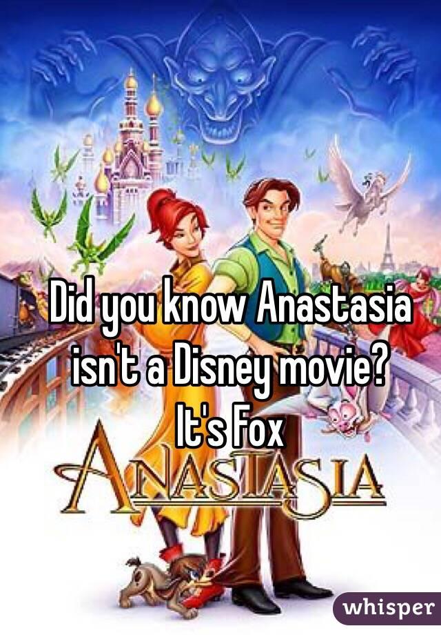 Did you know Anastasia isn't a Disney movie? It's Fox