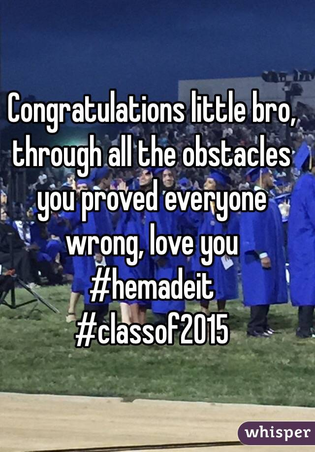Congratulations little bro, through all the obstacles you proved everyone wrong, love you  #hemadeit  #classof2015