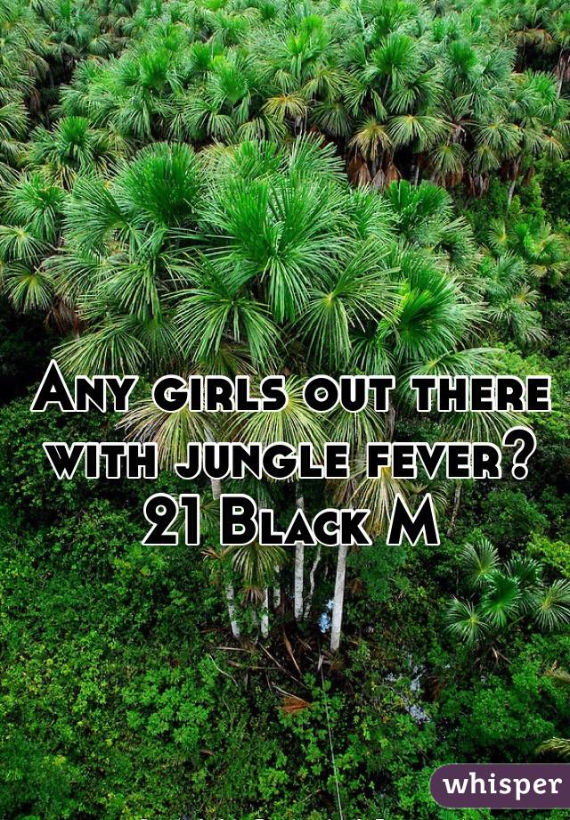 Any girls out there with jungle fever? 21 Black M