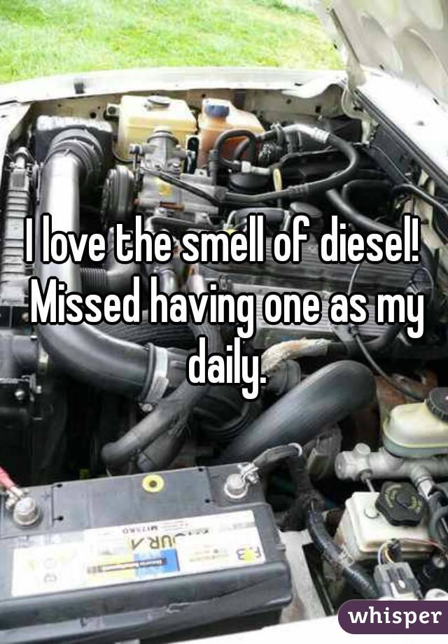 I love the smell of diesel! Missed having one as my daily.