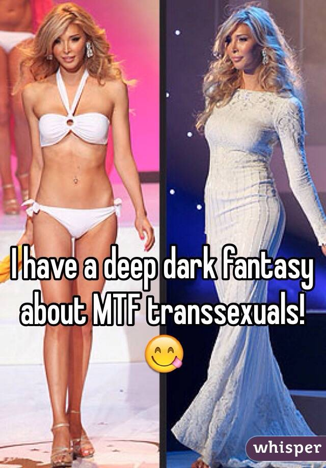 I have a deep dark fantasy about MTF transsexuals! 😋
