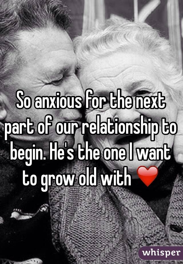 So anxious for the next part of our relationship to begin. He's the one I want to grow old with ❤️