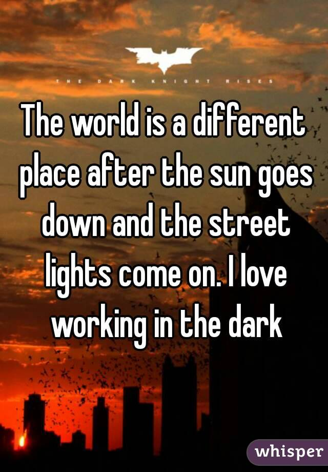 The world is a different place after the sun goes down and the street lights come on. I love working in the dark