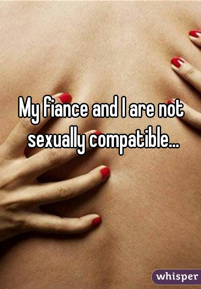 My fiance and I are not sexually compatible...