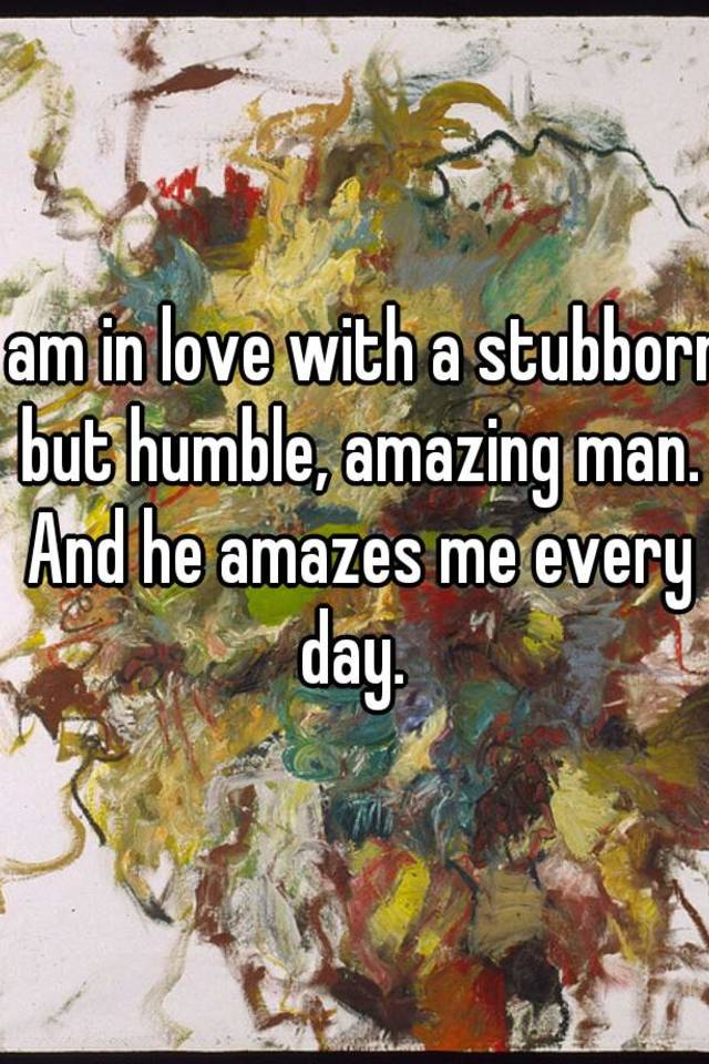 How to love a stubborn man