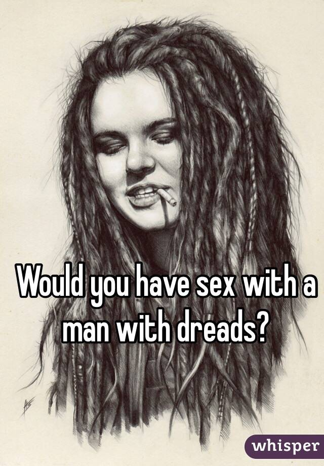 Sex with dreads