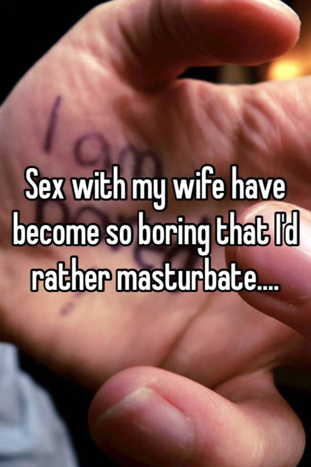 Sex with wife has become boring