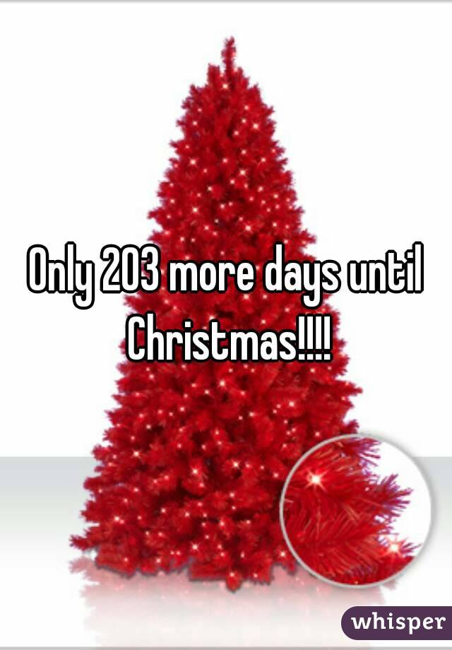 Only 203 more days until Christmas!