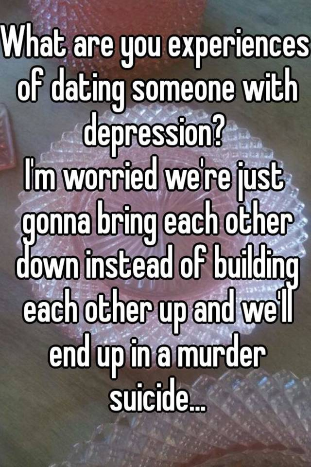 Things to know when dating someone with depression