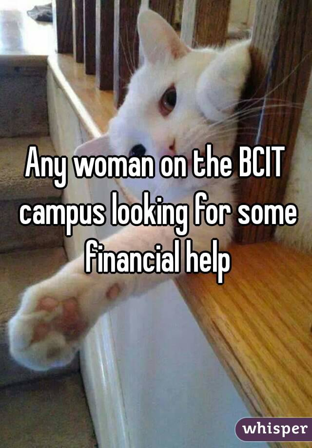 Any woman on the BCIT campus looking for some financial help