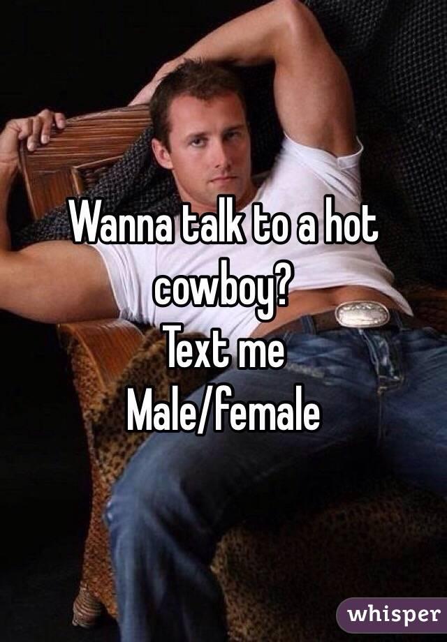 Wanna talk to a hot cowboy?  Text me  Male/female