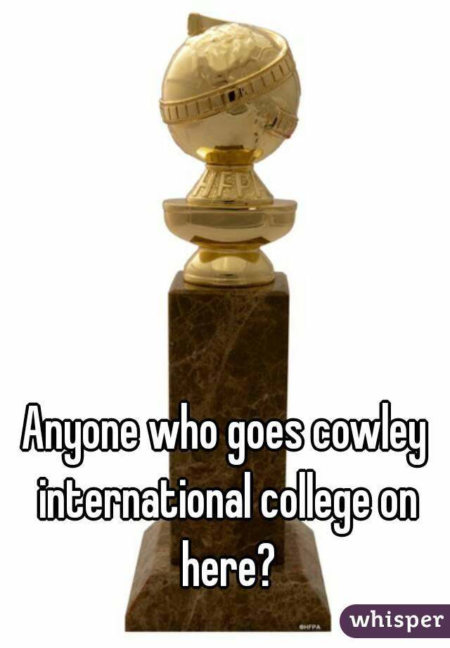 Anyone who goes cowley international college on here?