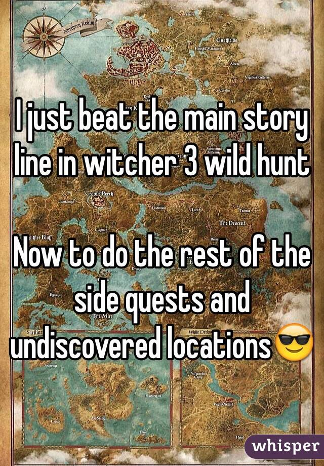I just beat the main story line in witcher 3 wild hunt  Now to do the rest of the side quests and undiscovered locations😎