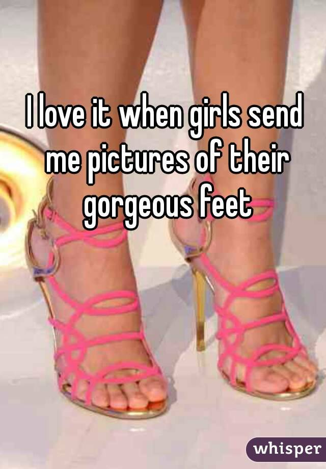 I love it when girls send me pictures of their gorgeous feet