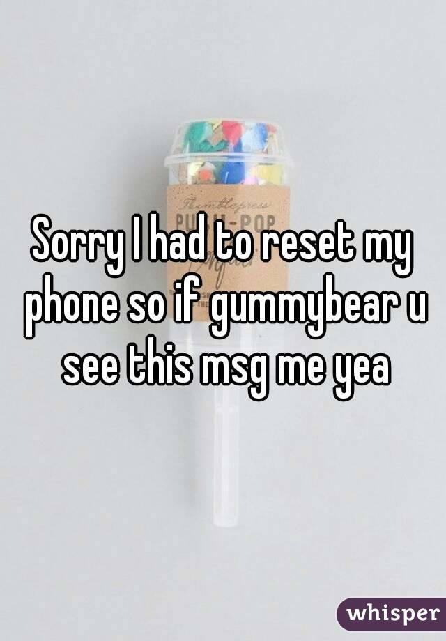 Sorry I had to reset my phone so if gummybear u see this msg me yea