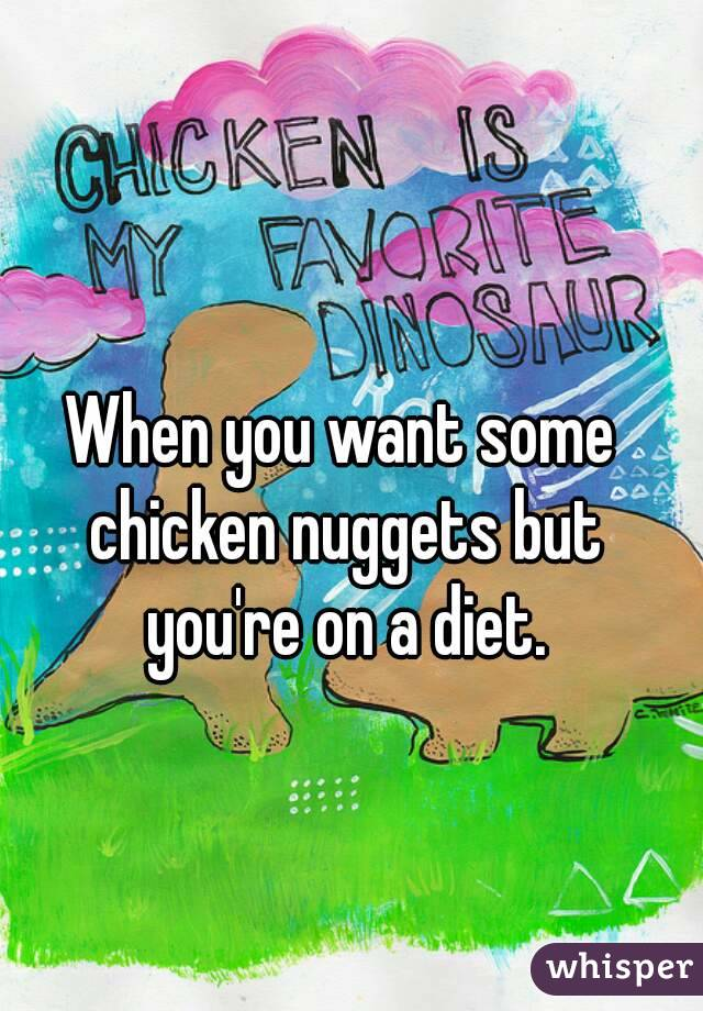 When you want some chicken nuggets but you're on a diet.