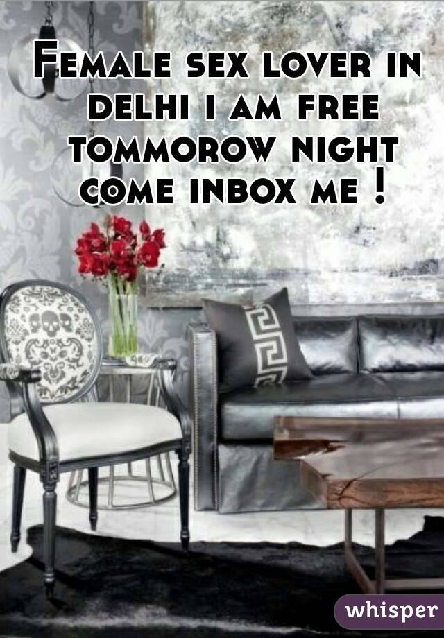 Female sex lover in delhi i am free tommorow night come inbox me !