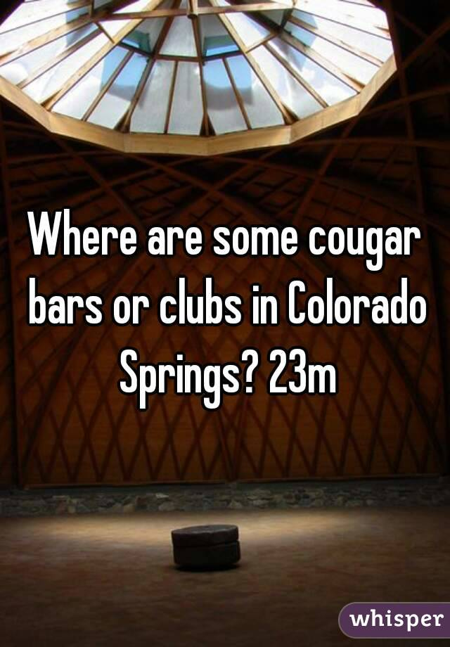 Where are some cougar bars or clubs in Colorado Springs? 23m
