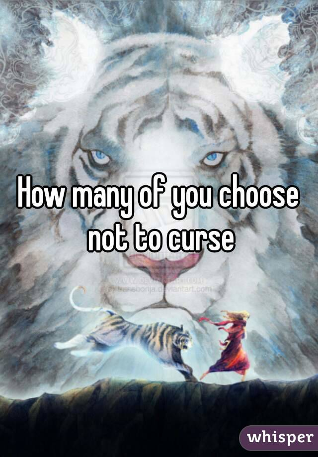 How many of you choose not to curse