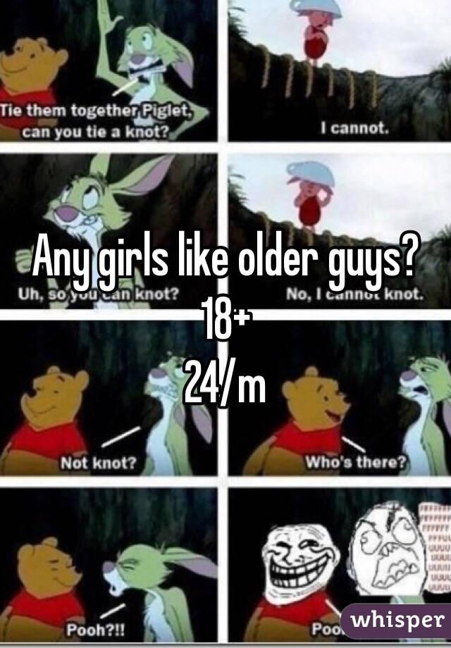 Any girls like older guys? 18+ 24/m