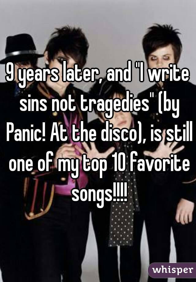 """9 years later, and """"I write sins not tragedies"""" (by Panic! At the disco), is still one of my top 10 favorite songs!!!!"""