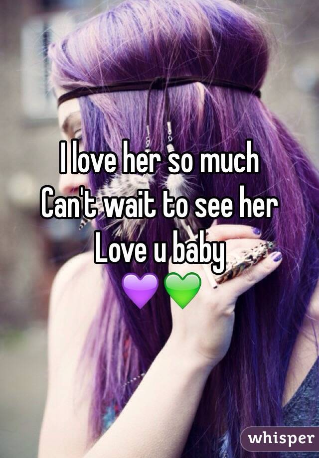 I love her so much Can't wait to see her  Love u baby 💜💚
