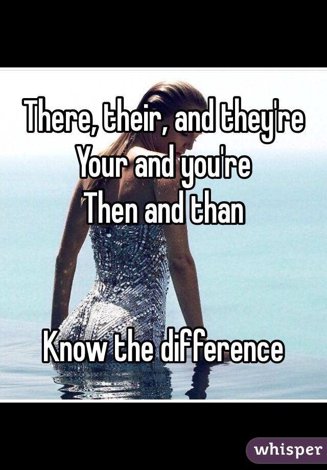 There, their, and they're Your and you're  Then and than   Know the difference