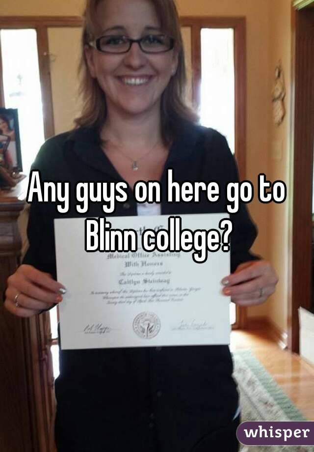 Any guys on here go to Blinn college?