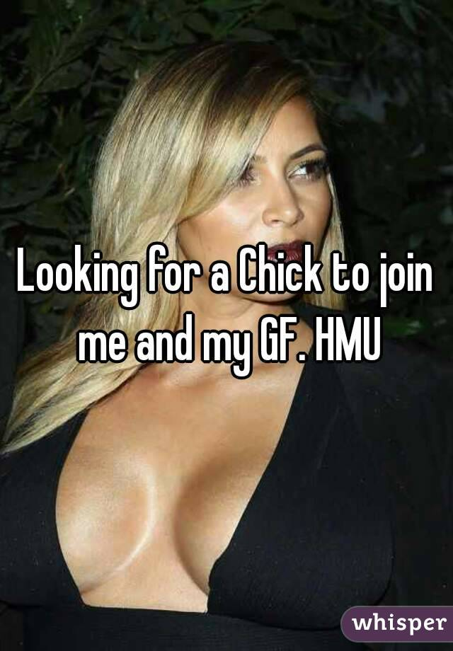 Looking for a Chick to join me and my GF. HMU