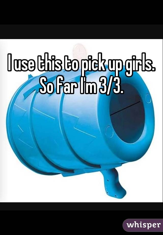 I use this to pick up girls.  So far I'm 3/3.