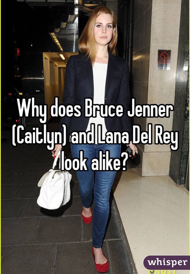 Why does Bruce Jenner (Caitlyn) and Lana Del Rey look alike?