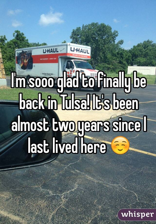 I'm sooo glad to finally be back in Tulsa! It's been almost two years since I last lived here ☺️