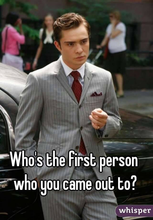 Who's the first person who you came out to?