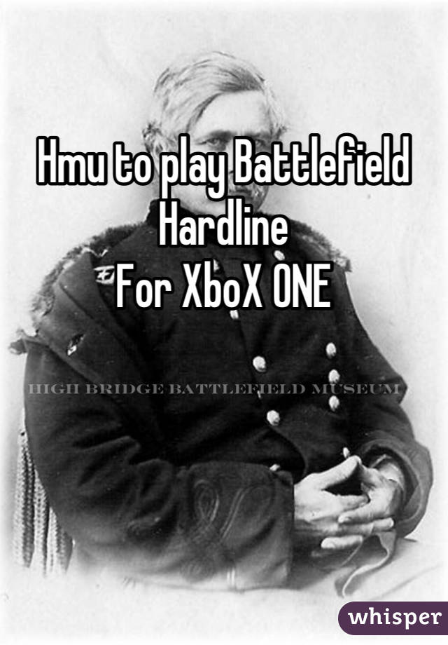 Hmu to play Battlefield Hardline For XboX ONE