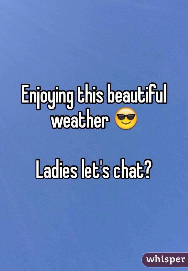 Enjoying this beautiful weather 😎  Ladies let's chat?