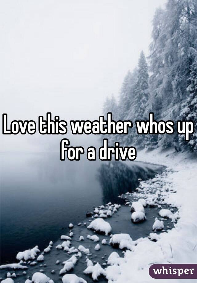 Love this weather whos up for a drive