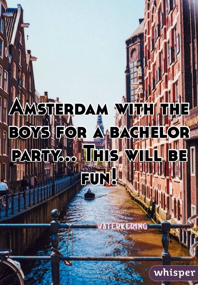 Amsterdam with the boys for a bachelor party... This will be fun!