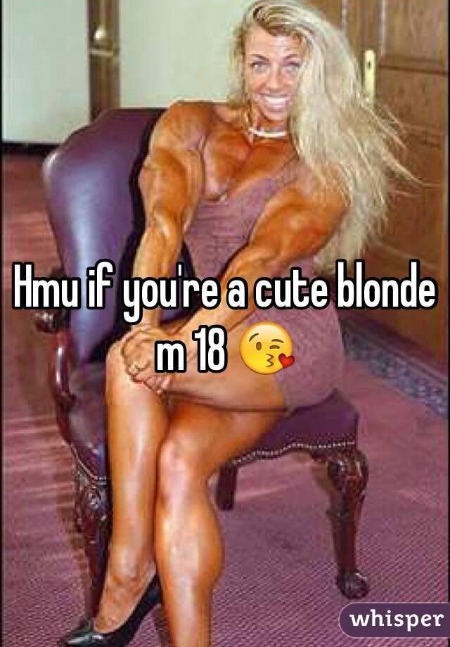 Hmu if you're a cute blonde m 18 😘