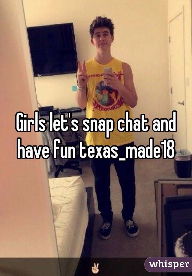 Girls let's snap chat and have fun texas_made18