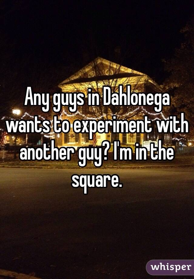 Any guys in Dahlonega wants to experiment with another guy? I'm in the square.