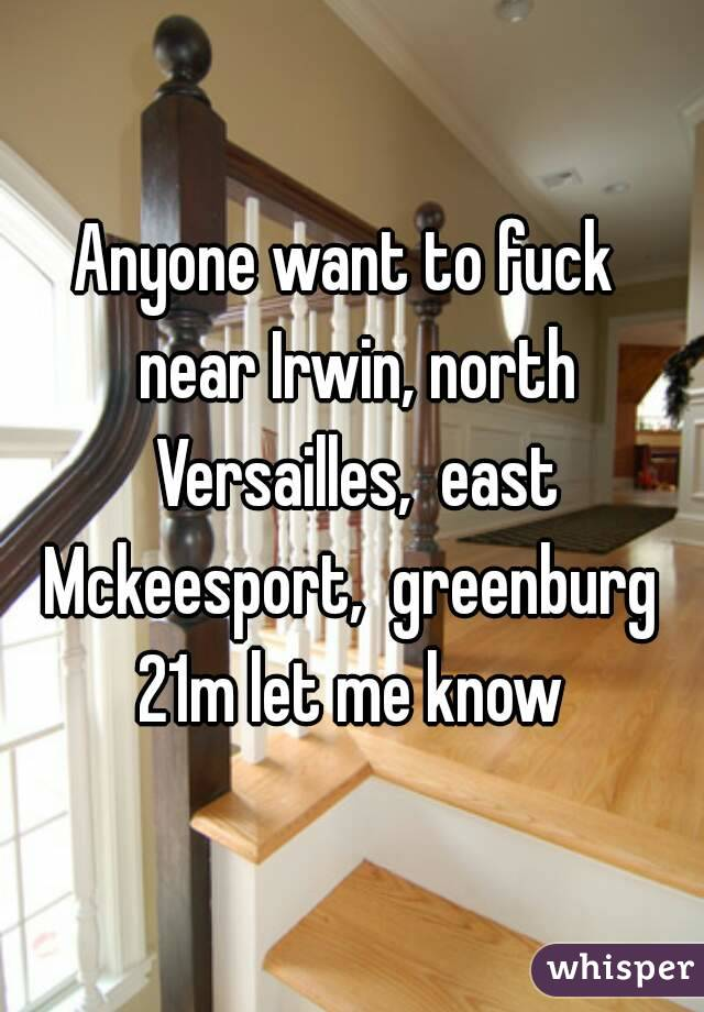 Anyone want to fuck  near Irwin, north Versailles,  east Mckeesport,  greenburg  21m let me know