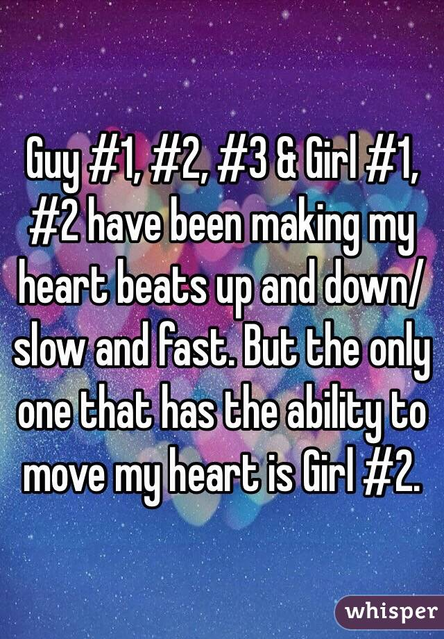 Guy #1, #2, #3 & Girl #1, #2 have been making my heart beats up and down/slow and fast. But the only one that has the ability to move my heart is Girl #2.