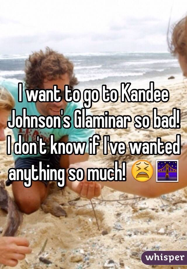 I want to go to Kandee Johnson's Glaminar so bad! I don't know if I've wanted anything so much! 😫🌉