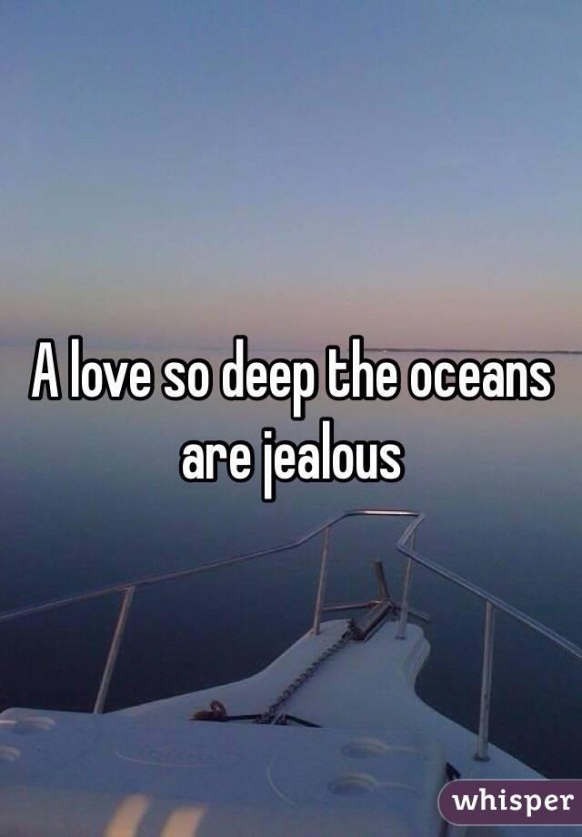 A love so deep the oceans are jealous
